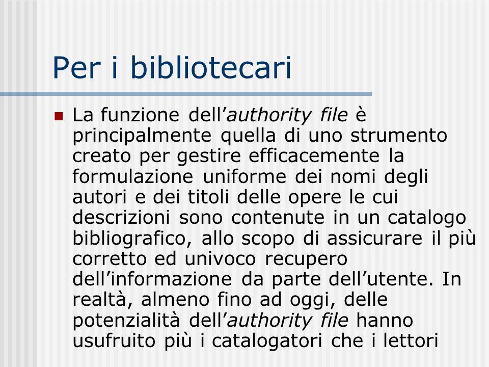 Per i bibliotecari La funzione dellauthority file è principalmente quella di uno strumento creato per gestire efficacemente la formulazione uniforme d