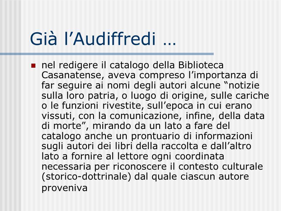 Già lAudiffredi … nel redigere il catalogo della Biblioteca Casanatense, aveva compreso limportanza di far seguire ai nomi degli autori alcune notizie