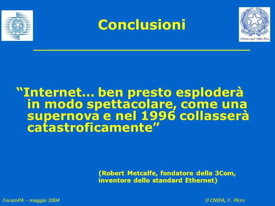 ForumPA – maggio 2004 Il CNIPA, F. Pirro Conclusioni Internet… ben presto esploderà in modo spettacolare, come una supernova e nel 1996 collasserà cat