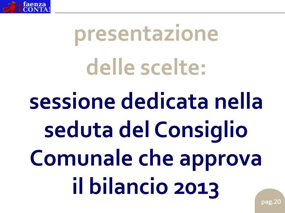 pag.20 presentazione delle scelte: sessione dedicata nella seduta del Consiglio Comunale che approva il bilancio 2013