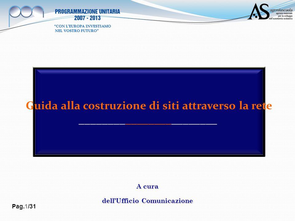 Guida alla costruzione di siti attraverso la rete ________________________ A cura dellUfficio Comunicazione Pag.1/31 CON LEUROPA INVESTIAMO NEL VOSTRO FUTURO NEL VOSTRO FUTURO