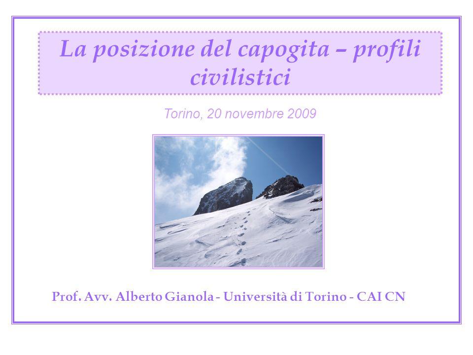 Prof. Avv. Alberto Gianola - Università di Torino - CAI CN La posizione del capogita – profili civilistici Torino, 20 novembre 2009