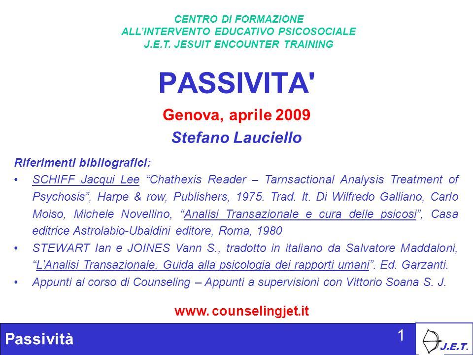 J.E.T. Passività 1 PASSIVITA' Genova, aprile 2009 Stefano Lauciello CENTRO DI FORMAZIONE ALLINTERVENTO EDUCATIVO PSICOSOCIALE J.E.T. JESUIT ENCOUNTER