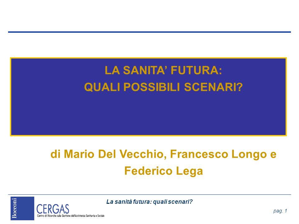 La sanità futura: quali scenari? pag. 1 LA SANITA FUTURA: QUALI POSSIBILI SCENARI? di Mario Del Vecchio, Francesco Longo e Federico Lega