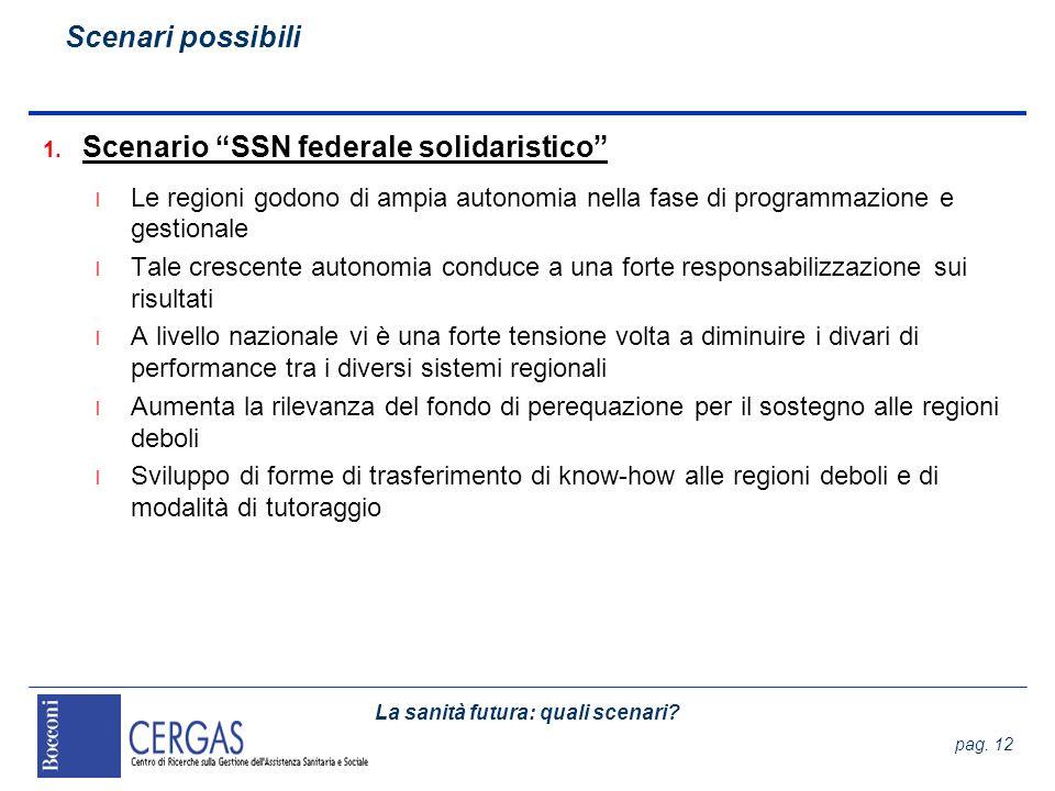 La sanità futura: quali scenari? pag. 12 1. Scenario SSN federale solidaristico l Le regioni godono di ampia autonomia nella fase di programmazione e
