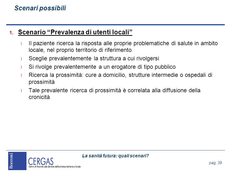 La sanità futura: quali scenari? pag. 39 1. Scenario Prevalenza di utenti locali l Il paziente ricerca la risposta alle proprie problematiche di salut