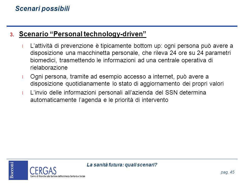 La sanità futura: quali scenari? pag. 45 3. Scenario Personal technology-driven l Lattività di prevenzione è tipicamente bottom up: ogni persona può a