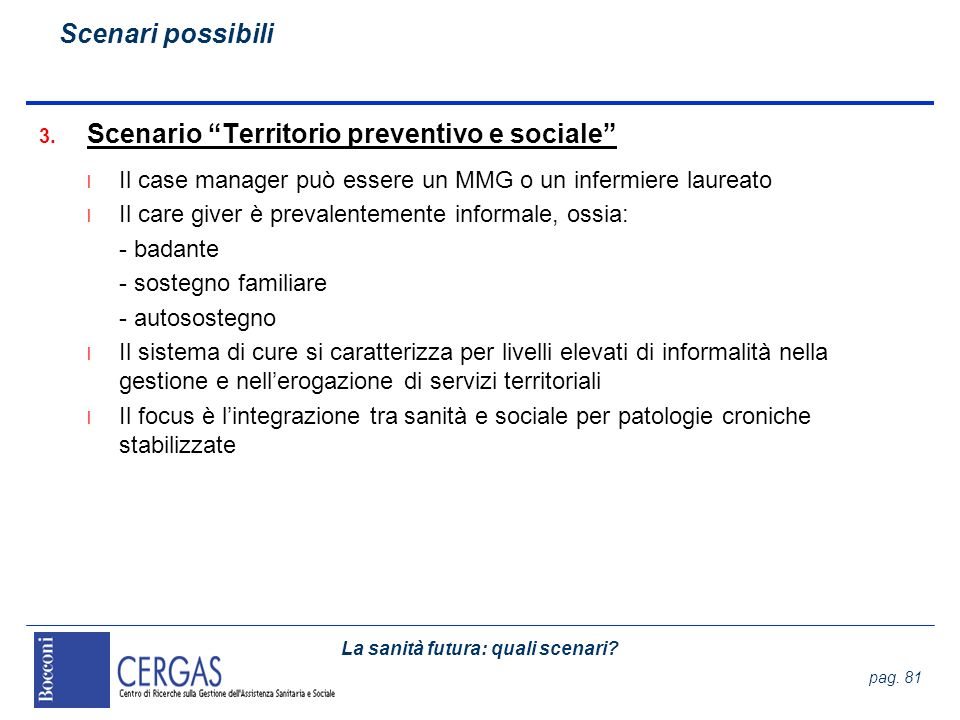 La sanità futura: quali scenari? pag. 81 3. Scenario Territorio preventivo e sociale l Il case manager può essere un MMG o un infermiere laureato l Il