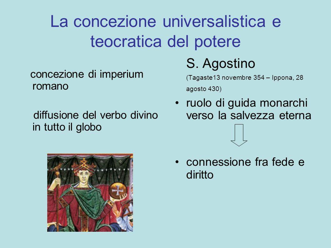 La concezione universalistica e teocratica del potere S. Agostino (Tagaste13 novembre 354 – Ippona, 28 agosto 430) ruolo di guida monarchi verso la sa