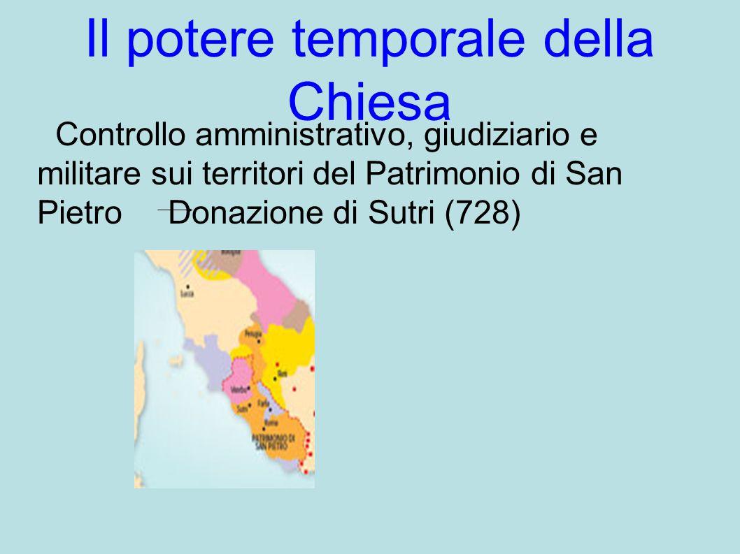 Il potere temporale della Chiesa Controllo amministrativo, giudiziario e militare sui territori del Patrimonio di San Pietro Donazione di Sutri (728)