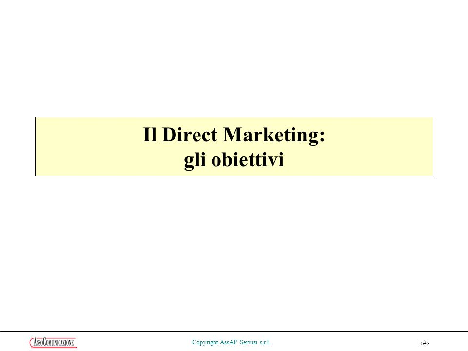 34 Copyright AssAP Servizi s.r.l. Il Direct Marketing: gli obiettivi