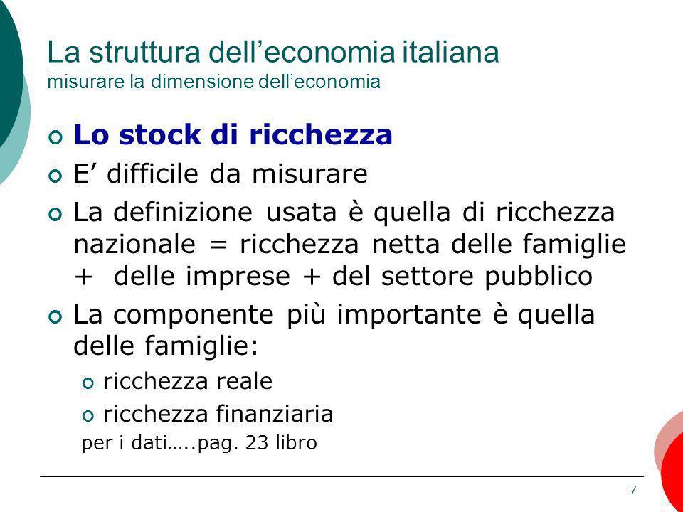7 La struttura delleconomia italiana misurare la dimensione delleconomia Lo stock di ricchezza E difficile da misurare La definizione usata è quella d