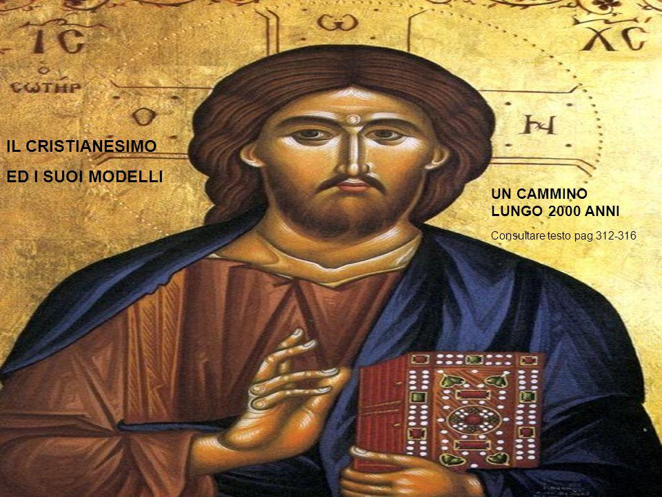 IL CRISTIANESIMO ED I SUOI MODELLI UN CAMMINO LUNGO 2000 ANNI Consultare testo pag 312-316