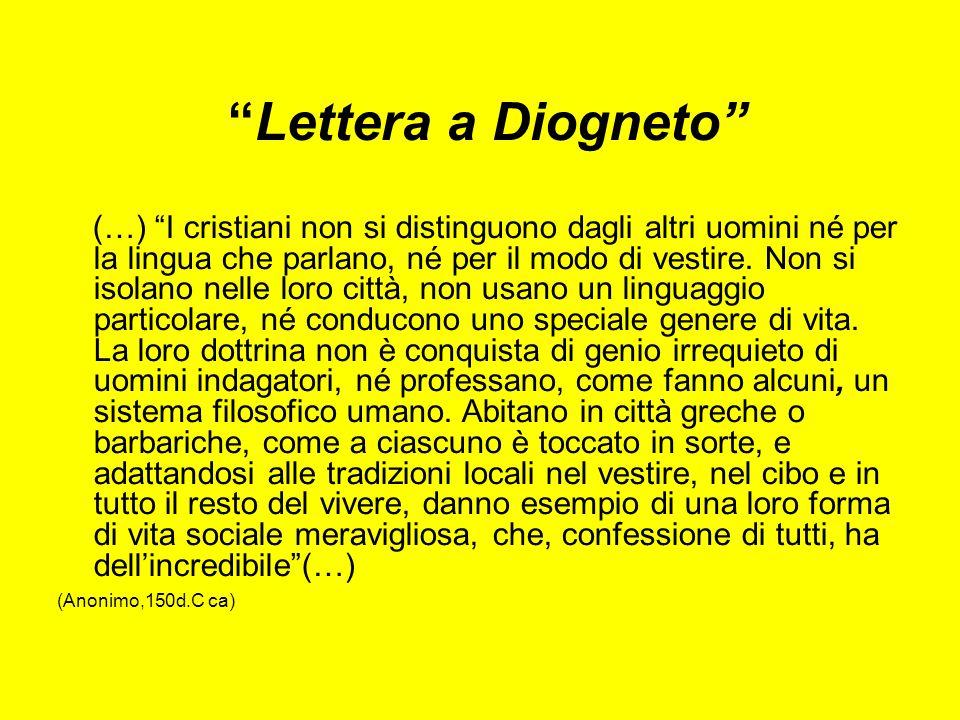 Lettera a Diogneto (…) I cristiani non si distinguono dagli altri uomini né per la lingua che parlano, né per il modo di vestire.