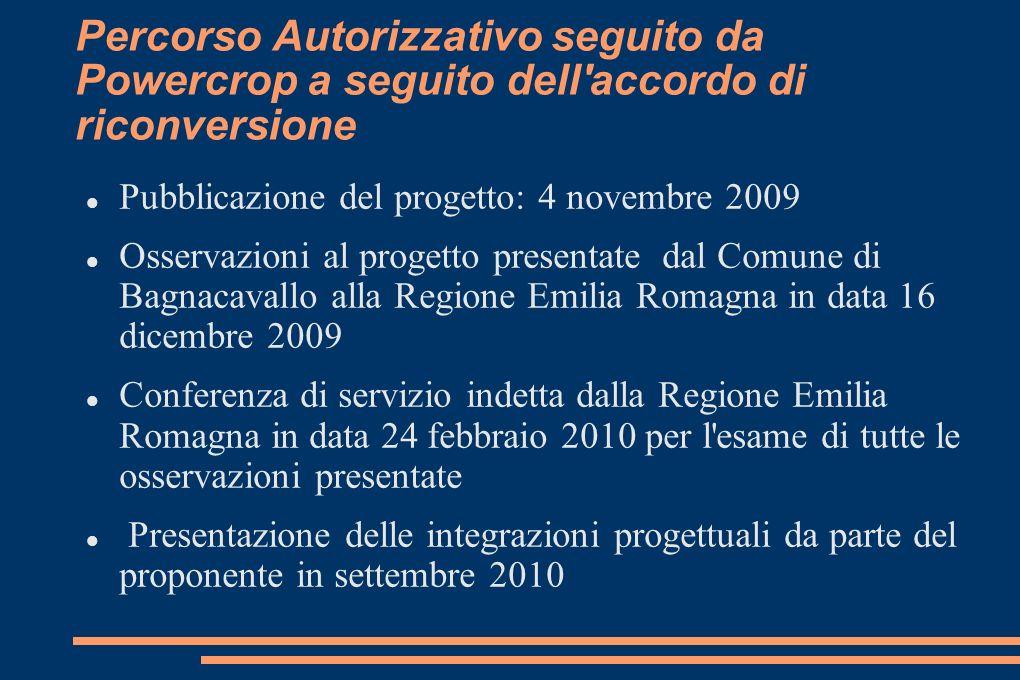 Percorso Autorizzativo seguito da Powercrop a seguito dell accordo di riconversione Presentazione in data 14 ottobre 2010 da parte del Comune di Bagnacavallo delle nuove osservazioni inerenti le integrazioni e le modifiche progettuali Indizione da parte della Regione Emilia Romagna di nuova conferenza di servizio.