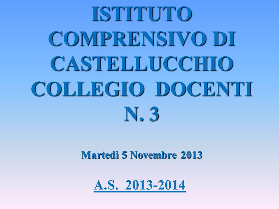 A.S. 2013-2014 ISTITUTO COMPRENSIVO DI CASTELLUCCHIO COLLEGIO DOCENTI N. 3 Martedì 5 Novembre 2013