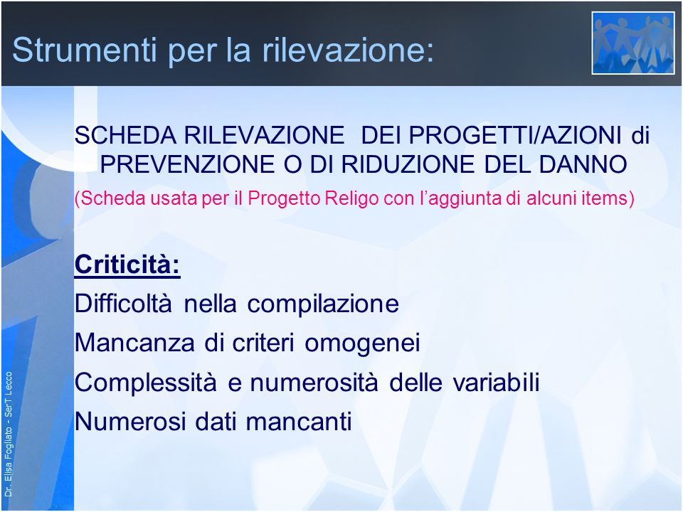 Dr. Elisa Fogliato - SerT Lecco Strumenti per la rilevazione: SCHEDA RILEVAZIONE DEI PROGETTI/AZIONI di PREVENZIONE O DI RIDUZIONE DEL DANNO (Scheda u