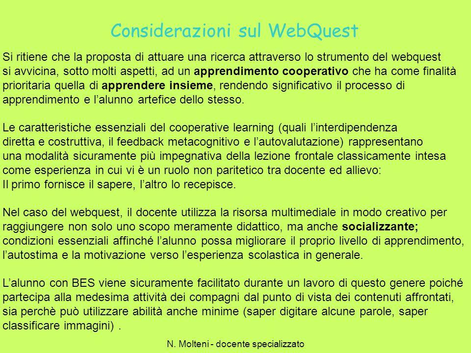 Si ritiene che la proposta di attuare una ricerca attraverso lo strumento del webquest si avvicina, sotto molti aspetti, ad un apprendimento cooperati