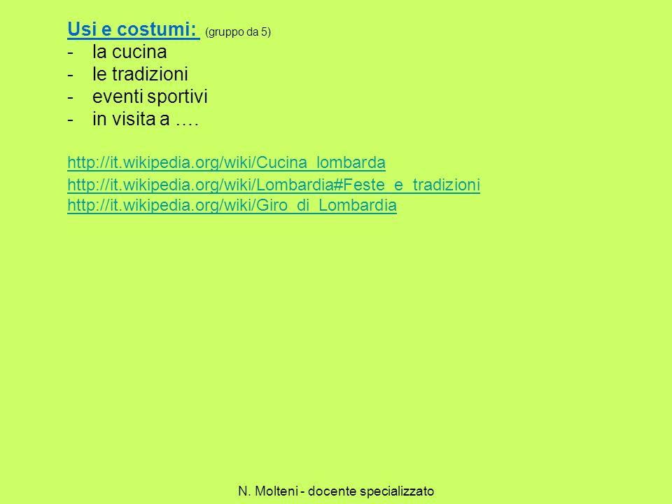Usi e costumi: (gruppo da 5) -la cucina -le tradizioni -eventi sportivi -in visita a …. http://it.wikipedia.org/wiki/Cucina_lombarda http://it.wikiped