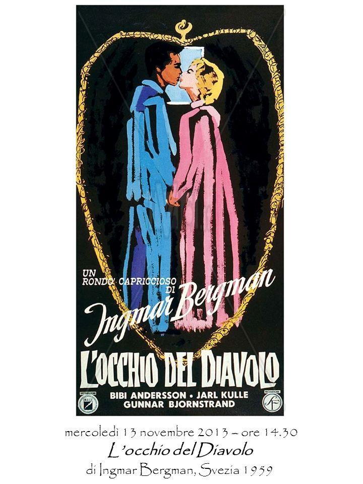 mercoledì 13 novembre 2013 – ore 14.30 Locchio del Diavolo di Ingmar Bergman, Svezia 1959