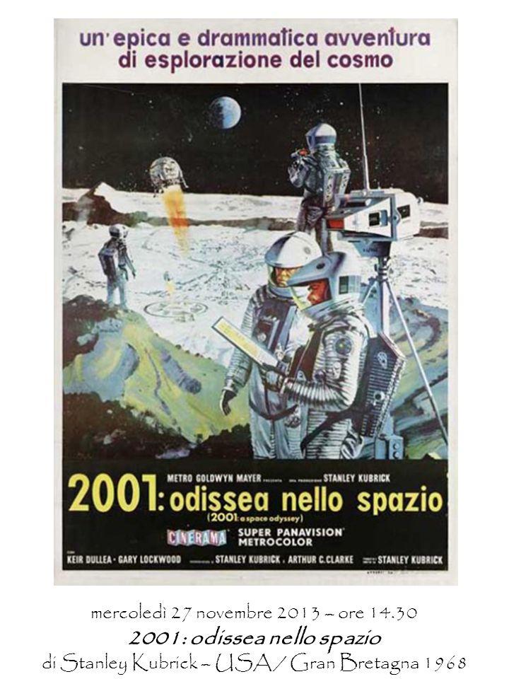 mercoledì 27 novembre 2013 – ore 14.30 2001: odissea nello spazio di Stanley Kubrick – USA / Gran Bretagna 1968