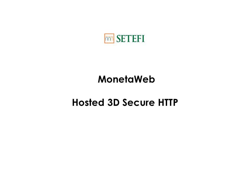 MonetaWeb - Hosted 3D Secure HTTP 2 1.Il titolare carta effettua un acquisto sul sito del Merchant 2.I dati del pagamento sono trasmessi al server del Merchant 3.Il server del Merchant inizializza il pagamento con un messaggio HTTP (vedi pag.