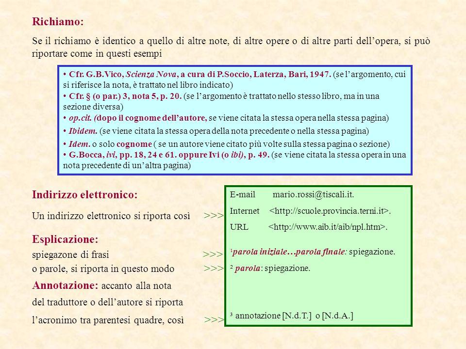 Richiamo: Se il richiamo è identico a quello di altre note, di altre opere o di altre parti dellopera, si può riportare come in questi esempi Indirizz