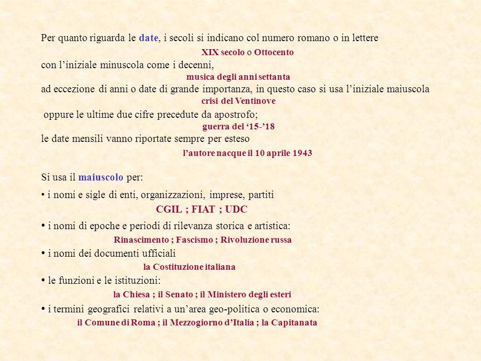 Per quanto riguarda le date, i secoli si indicano col numero romano o in lettere XIX secolo o Ottocento con liniziale minuscola come i decenni, musica