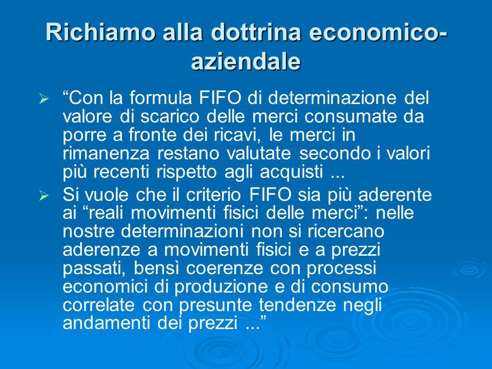 Richiamo alla dottrina economico- aziendale Con la formula FIFO di determinazione del valore di scarico delle merci consumate da porre a fronte dei ri