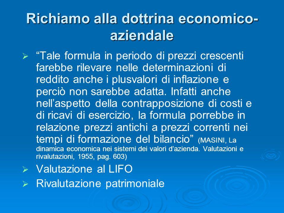 Richiamo alla dottrina economico- aziendale Tale formula in periodo di prezzi crescenti farebbe rilevare nelle determinazioni di reddito anche i plusv