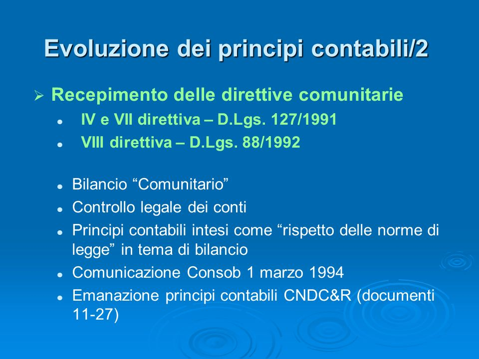 Evoluzione dei principi contabili/2 Recepimento delle direttive comunitarie IV e VII direttiva – D.Lgs. 127/1991 VIII direttiva – D.Lgs. 88/1992 Bilan