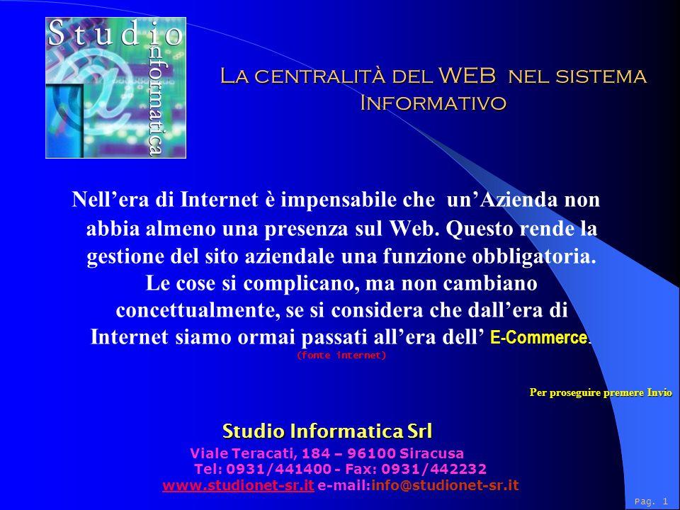 La centralità del WEB nel sistema Informativo Nellera di Internet è impensabile che unAzienda non abbia almeno una presenza sul Web.