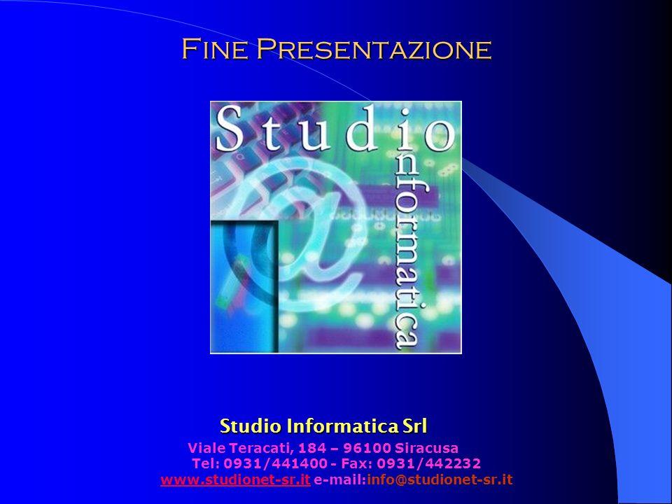 Fine Presentazione Studio Informatica Srl Viale Teracati, 184 – 96100 Siracusa Tel: 0931/441400 - Fax: 0931/442232 www.studionet-sr.it e-mail:info@studionet-sr.it www.studionet-sr.it