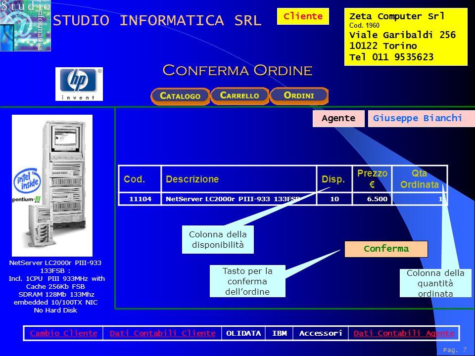 Pag. 7 Conferma Colonna della disponibilità Colonna della quantità ordinata NetServer LC2000r PIII-933 133FSB : Incl. 1CPU PIII 933MHz with Cache 256K