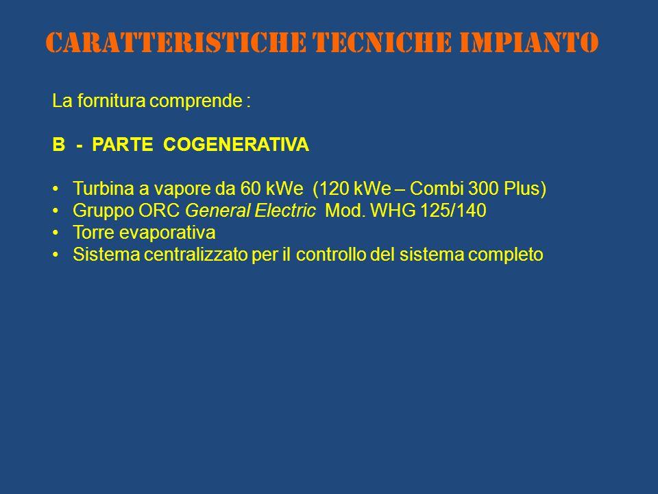 CARATTERISTICHE TECNICHE IMPIANTO La fornitura comprende : B - PARTE COGENERATIVA Turbina a vapore da 60 kWe (120 kWe – Combi 300 Plus) Gruppo ORC Gen