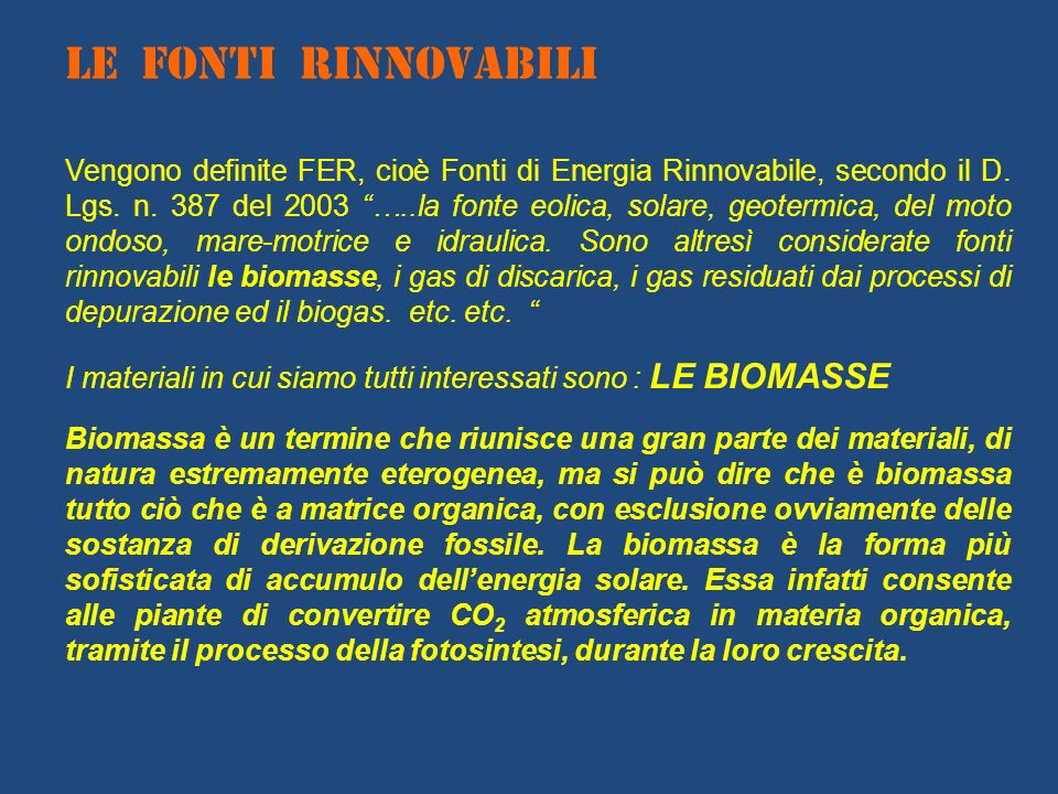 LE FONTI RINNOVABILI Vengono definite FER, cioè Fonti di Energia Rinnovabile, secondo il D. Lgs. n. 387 del 2003 …..la fonte eolica, solare, geotermic