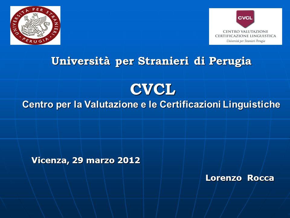 Università per Stranieri di Perugia CVCL Centro per la Valutazione e le Certificazioni Linguistiche Lorenzo Rocca Vicenza, 29 marzo 2012