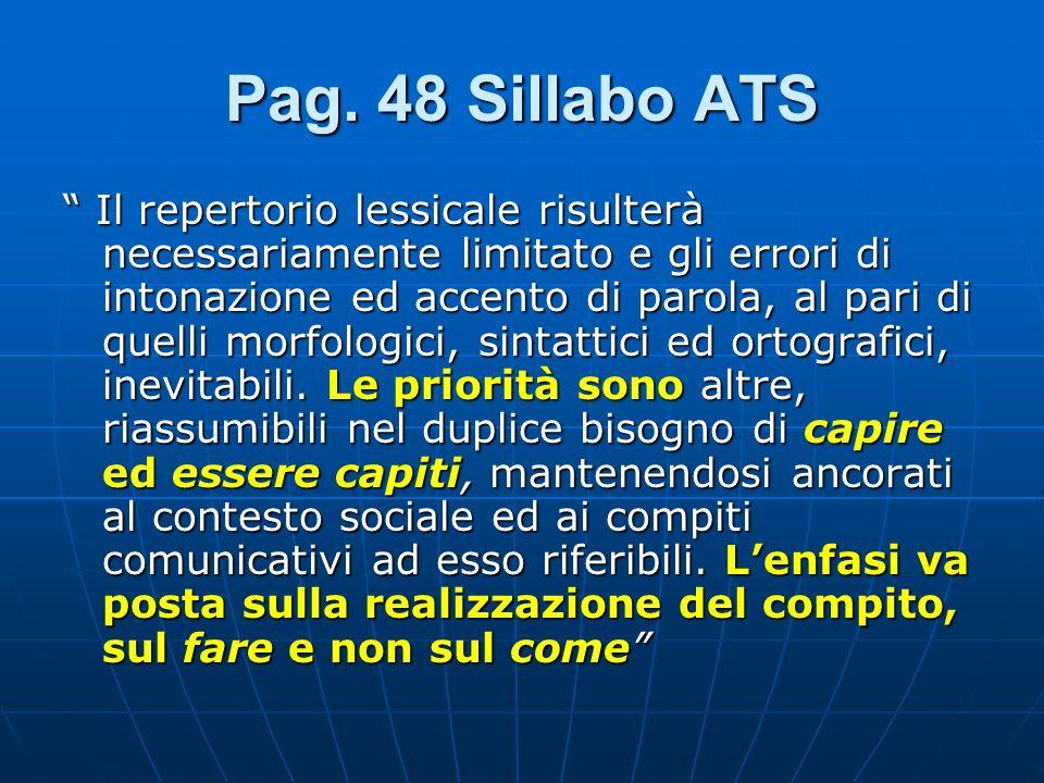 Pag. 48 Sillabo ATS Il repertorio lessicale risulterà necessariamente limitato e gli errori di intonazione ed accento di parola, al pari di quelli mor