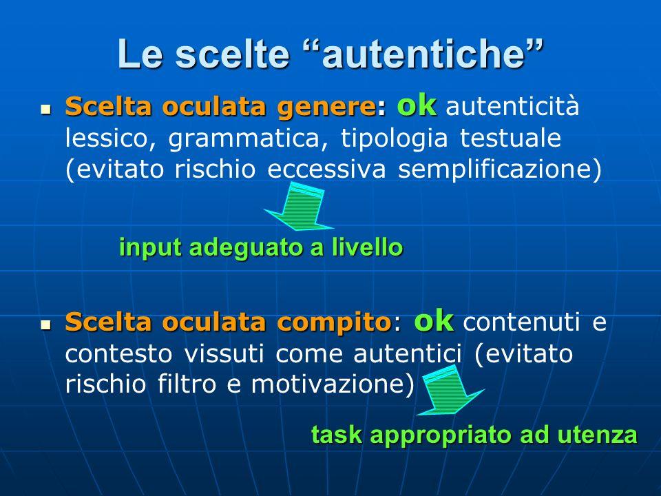 Le scelte autentiche Scelta oculata genere: ok Scelta oculata genere: ok autenticità lessico, grammatica, tipologia testuale (evitato rischio eccessiv