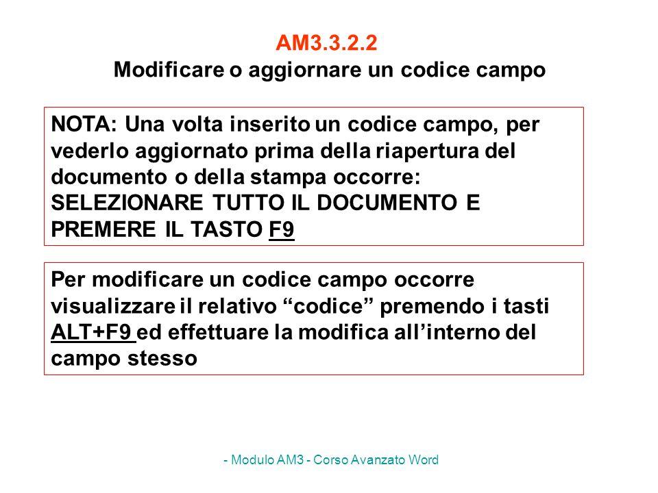 - Modulo AM3 - Corso Avanzato Word AM3.3.2.2 Modificare o aggiornare un codice campo NOTA: Una volta inserito un codice campo, per vederlo aggiornato