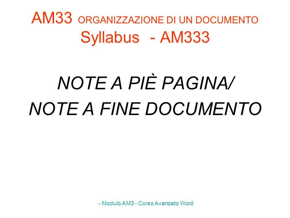 - Modulo AM3 - Corso Avanzato Word AM33 ORGANIZZAZIONE DI UN DOCUMENTO Syllabus - AM333 NOTE A PIÈ PAGINA/ NOTE A FINE DOCUMENTO