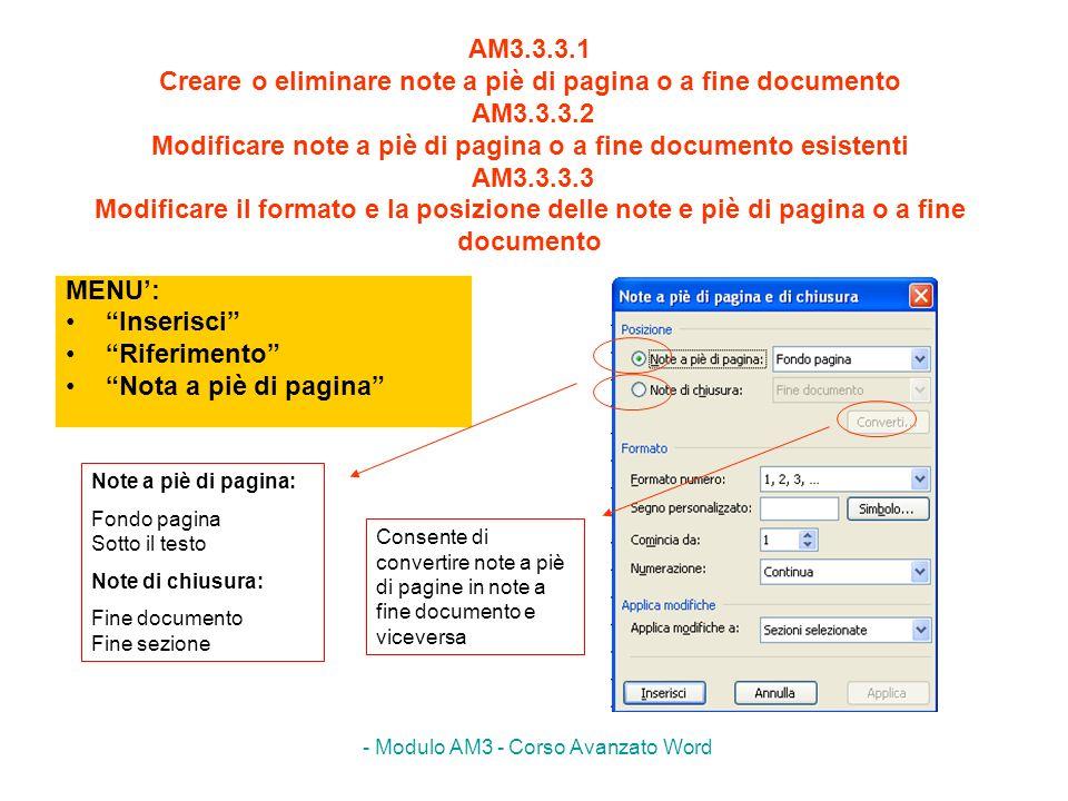 - Modulo AM3 - Corso Avanzato Word AM3.3.3.1 Creare o eliminare note a piè di pagina o a fine documento AM3.3.3.2 Modificare note a piè di pagina o a