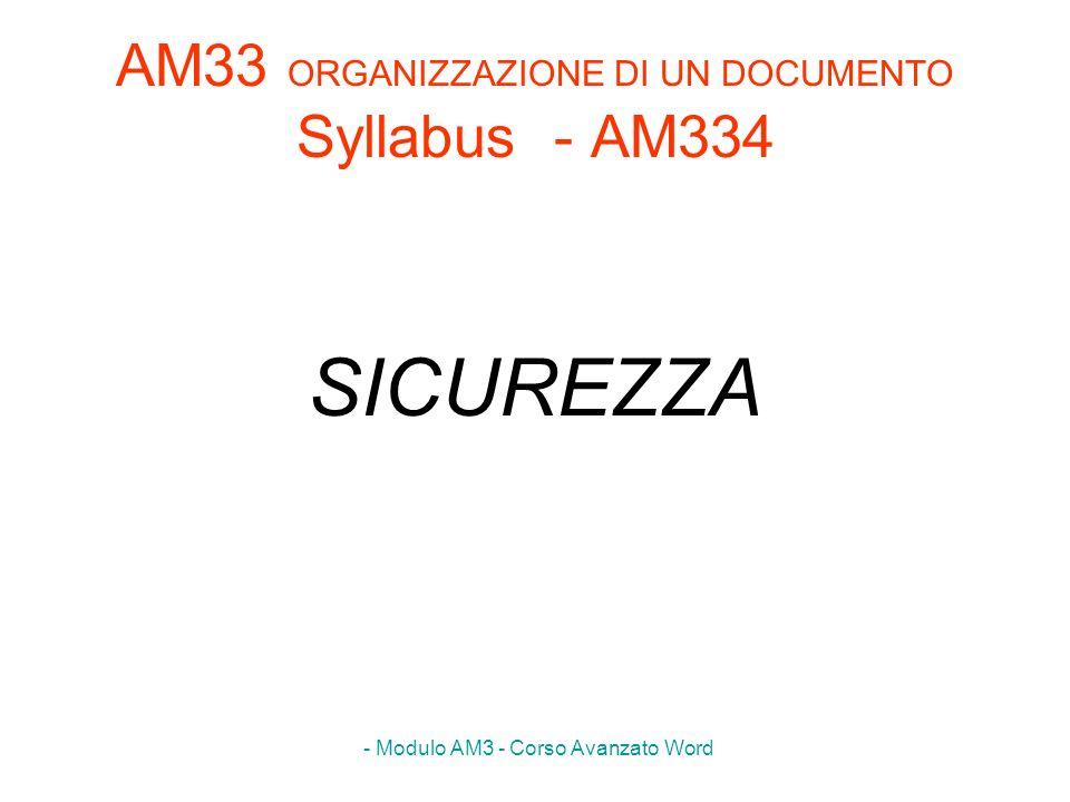 - Modulo AM3 - Corso Avanzato Word AM33 ORGANIZZAZIONE DI UN DOCUMENTO Syllabus - AM334 SICUREZZA