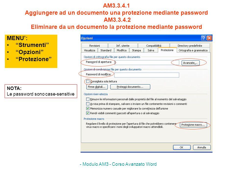 - Modulo AM3 - Corso Avanzato Word AM3.3.4.1 Aggiungere ad un documento una protezione mediante password AM3.3.4.2 Eliminare da un documento la protez