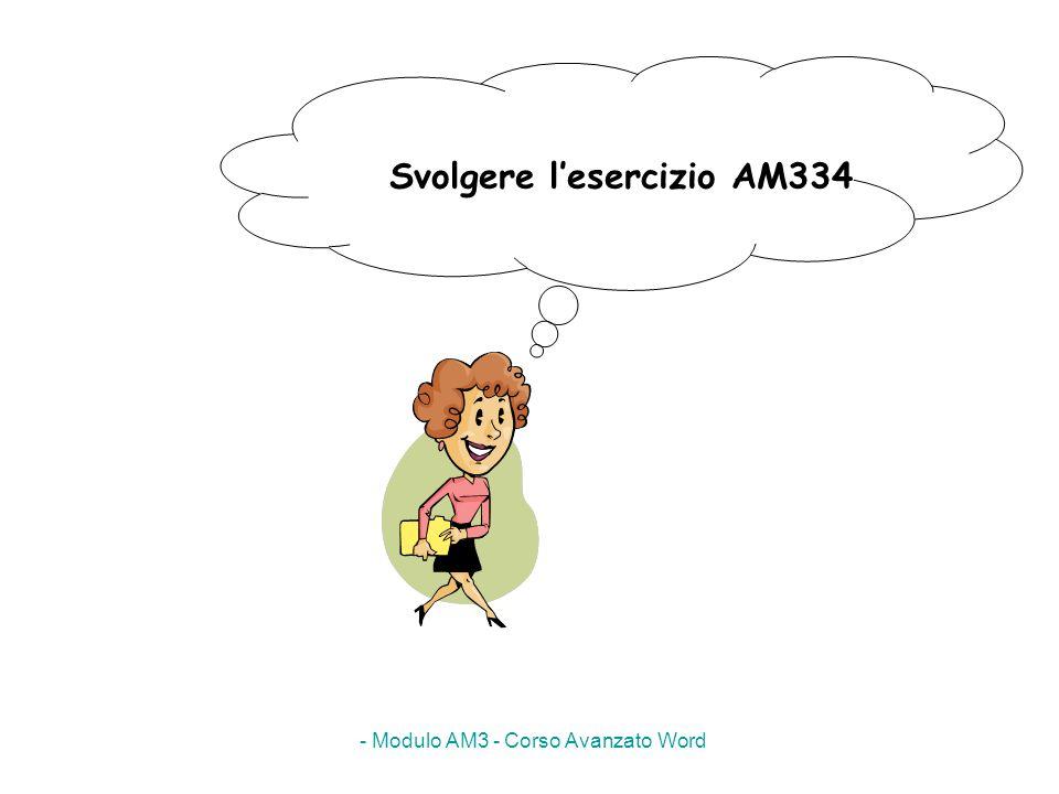 - Modulo AM3 - Corso Avanzato Word Svolgere lesercizio AM334