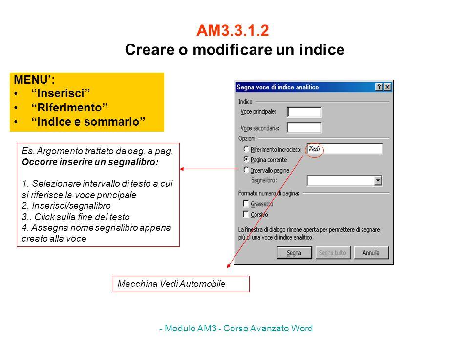 - Modulo AM3 - Corso Avanzato Word AM3.3.1.2 Creare o modificare un indice MENU: Inserisci Riferimento Indice e sommario Es. Argomento trattato da pag