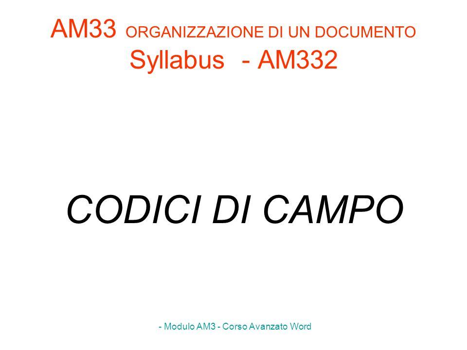 - Modulo AM3 - Corso Avanzato Word AM33 ORGANIZZAZIONE DI UN DOCUMENTO Syllabus - AM332 CODICI DI CAMPO
