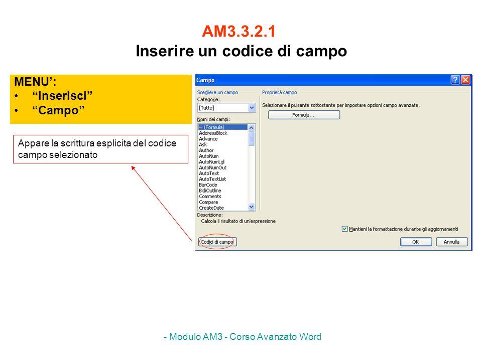 - Modulo AM3 - Corso Avanzato Word AM3.3.2.1 Inserire un codice di campo MENU: Inserisci Campo Appare la scrittura esplicita del codice campo selezion