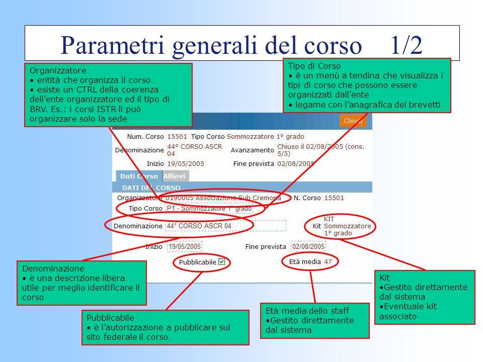 Parametri generali del corso 1/2 Organizzatore entità che organizza il corso esiste un CTRL della coerenza dellente organizzatore ed il tipo di BRV.