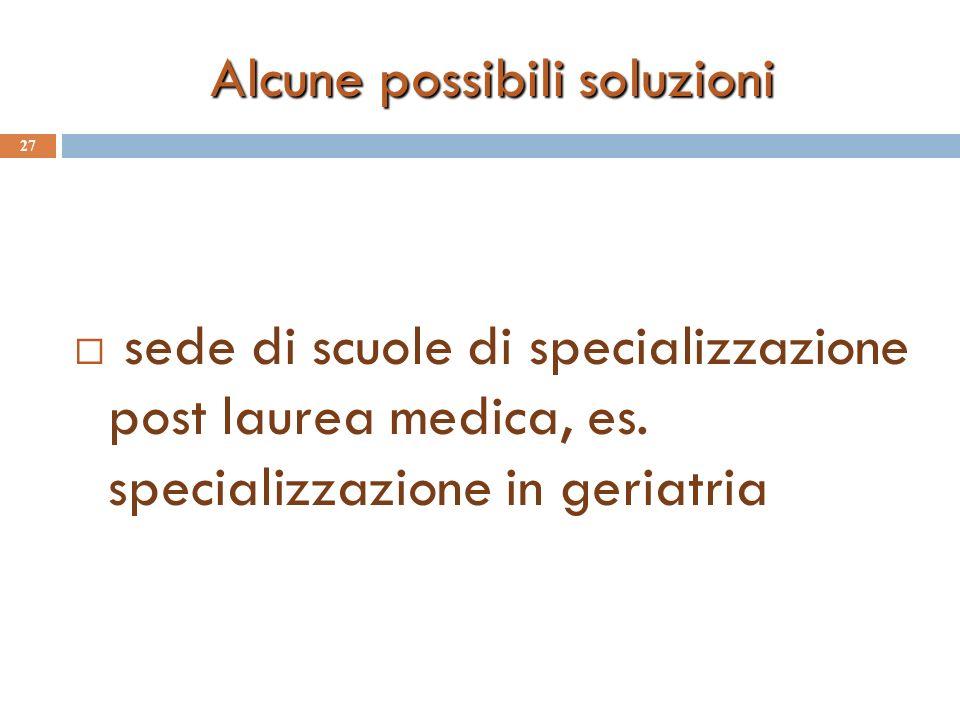 Alcune possibili soluzioni 27 sede di scuole di specializzazione post laurea medica, es.